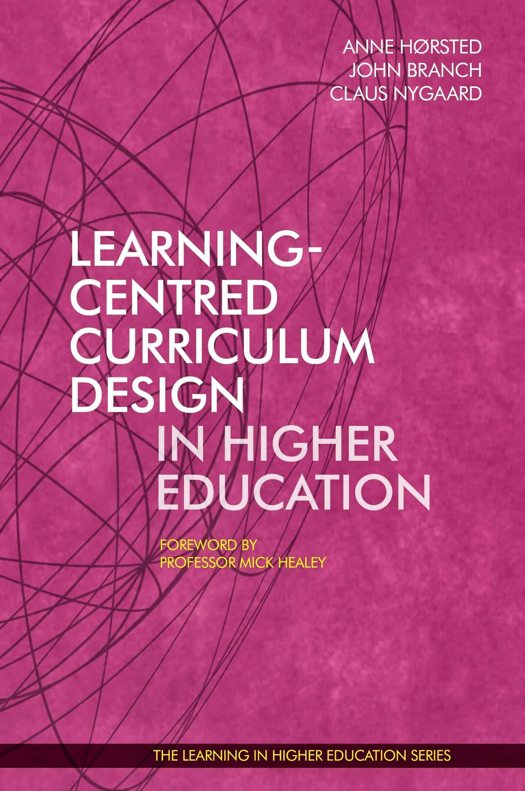Learning Centred Curriculum Design in Higher Education (2017) - Anne Hørsted - John Branch - Claus Nygaard - Mick Healey - Libri Publishing Ltd - Institute for Learning in Higher Education